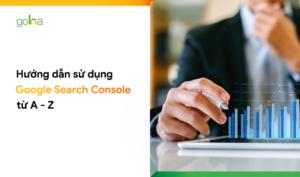 Hướng dẫn sử dụng Google Search Console từ A-Z